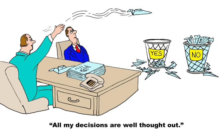 Business cartoon showing a man at his desk with a large stack of recommendations.  He throws them into a 'yes' or 'no' trashcan and says to peer, 'All my decisions are well thought out'.